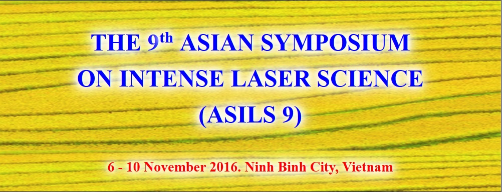 THE 9th ASIAN SYMPOSIUM ON INTENSE LASER SCIENCE (ASILS 9)